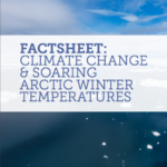 Fact Sheet on Climate Change & Soaring Arctic Winter Temperatures